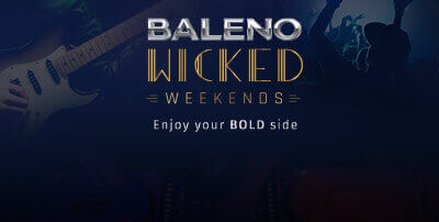 Baleno Wicked Weekends